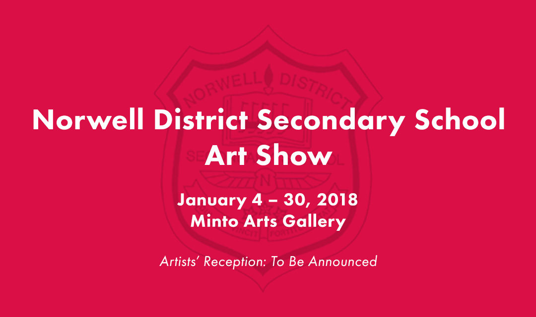 Norwell District Secondary School Art Show – January 4- 30, 2018